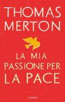La mia passione per la pace - Thomas Merton