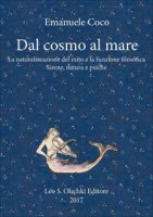Dal cosmo al mare. La naturalizzazione del mito e la funzione filosofica - Coco Emanuele