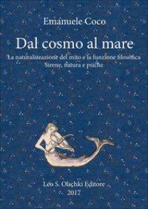 Copertina di 'Dal cosmo al mare. La naturalizzazione del mito e la funzione filosofica'