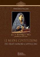 Le nuove costituzioni dei frati minori cappuccini - Polliani Francesco