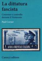 La dittatura fascista. Consenso e controllo durante il Ventennio - Corner Paul
