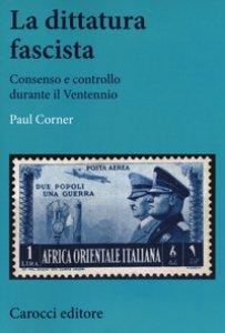 Copertina di 'La dittatura fascista. Consenso e controllo durante il Ventennio'