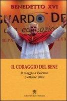 Il coraggio del bene - Benedetto XVI