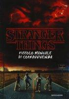 Stranger things. Piccolo manuale di sopravvivenza. Ediz. illustrata - Gilbert Matthew J.