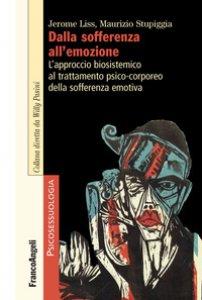 Copertina di 'Dalla sofferenza all'emozione. L'approccio biosistemico al trattamento psico-corporeo della sofferenza emotiva'