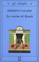 La rovina di Kasch - Calasso Roberto