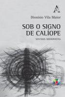 Sob o signo de Calíope. Sentidos modernistas - Vila Maior Dionísio
