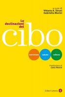 Le declinazioni del cibo - Vittorio A. Sironi, Gabriella Morini