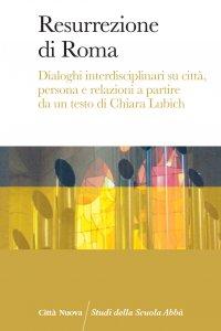 Copertina di 'Resurrezione di Roma. dialoghi interdisciplinari su città, persona e relazioni a partire da un testo di Chiara Lubich.'