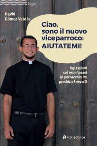 Copertina di 'Ciao, sono il nuovo viceparroco: AIUTATEMI!'