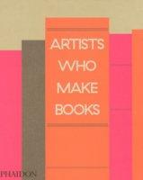 Artists who make books. Ediz. a colori