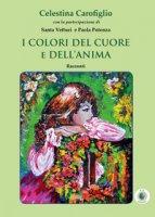 I colori del cuore e dell'anima - Carofiglio Celestina