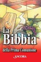 La bibbia della Prima Comunione - Bruno Maggioni, Gregorio Vivaldelli