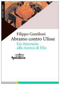 Copertina di 'Abramo contro Ulisse. Un itinerario alla ricerca di Dio'