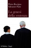 La genesi della sentenza - Pietro Rescigno, Salvatore Patti