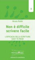 Scrivere facile non è difficile. L'efficacia della scrittura Easy To Read. - Nicola Rabbi