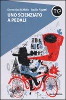 Uno scienziato a pedali - D'Alelio Domenico, Rigatti Emilio