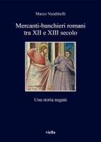 Mercanti-banchieri romani tra XII e XIII secolo. Una storia negata - Vendittelli Marco