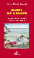 Alzati e va' a Ninive. Lectio divina sul libro del profeta Giona - Cànopi A. Maria