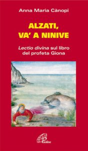 Copertina di 'Alzati e va' a Ninive. Lectio divina sul libro del profeta Giona'