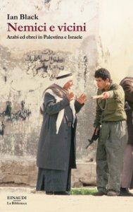 Copertina di 'Nemici e vicini. Arabi ed ebrei in Palestina e Israele'