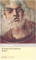 Il sogno di Scipione. Il fato. Testo latino a fronte - Cicerone M. Tullio