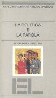 La politica e la parola - Martini Carlo M., Maggioni Bruno
