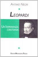Leopardi. Un'esperienza cristiana - Negri Antimo