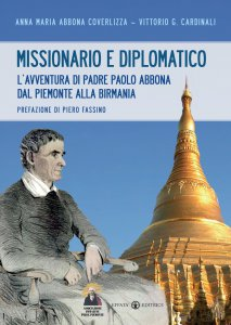Copertina di 'Missionario e diplomatico. L'avventura di padre Paolo Abbona dal Piemonte alla Birmania.'