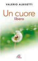 Un cuore libero - Valerio Albisetti