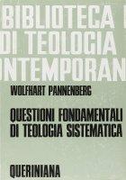 Questioni fondamentali di teologia sistematica. Raccolta di scritti ( BTC 020) - Pannenberg Wolfhart