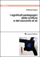 I significati pedagogici della scrittura e del racconto di sé - Biagioli Raffaella