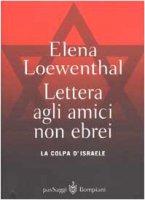 Lettera gli amici non ebrei. La colpa di Israele - Elena Loewenthal