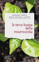 La terra buona della misericordia - Germano Marani, Maria Manuela Cavrini