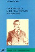 Amos Zanibelli. Laico nel sindacato riformatore - Davide Bergonzini