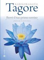 Berrò il tuo primo sorriso - Rabindranath Tagore