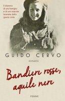 Bandiere rosse, aquile nere - Guido Cervo