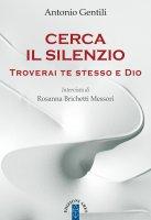Cerca il silenzio. Troverai te stesso e Dio. - Antonio Gentili