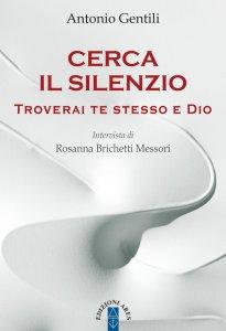 Copertina di 'Cerca il silenzio. Troverai te stesso e Dio.'