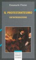 Il protestantesimo. Un'introduzione - Fiume Emanuele