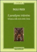 Il paradigma tridentino - Prodi Paolo