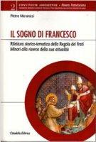 Il sogno di Francesco - Maranesi Pietro