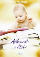 Allevatelo a libri - Pellegrino Pino