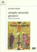 Vangelo secondo Giovanni. Traduzione strutturata - Segalla Giuseppe