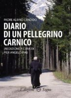 Diario di un pellegrino carnico - Pier Angelo Piai