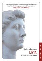 Livia. L'imperatrice di Roma. - Matthew Dennison