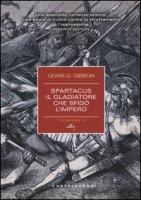 Spartacus. Il gladiatore che sfidò l'impero - Gibbon Lewis G.