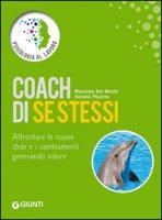 Coach di se stessi. Affrontare le nuove sfide e i cambiamenti generando valore - Del Monte Massimo, Piperno Simone
