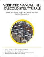 Verifiche manuali nel calcolo strutturale. Il ruolo nell'interpretazione e nel controllo dei calcoli. Basi teoriche e pratiche - Ruggerone Emanuele
