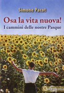 Copertina di 'Osa la vita nuova! I cammini delle nostre Pasque'